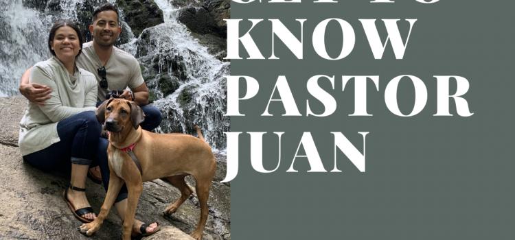 Get To Know Pastor Juan